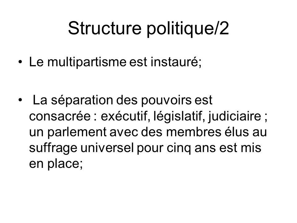 Structure politique/2 Le multipartisme est instauré; La séparation des pouvoirs est consacrée : exécutif, législatif, judiciaire ; un parlement avec d