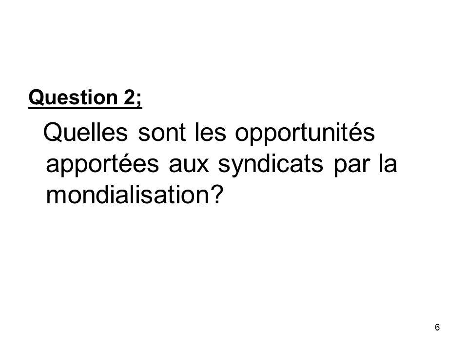 6 Question 2; Quelles sont les opportunités apportées aux syndicats par la mondialisation?