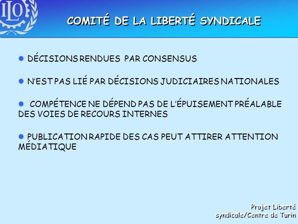 lDÉCISIONS RENDUES PAR CONSENSUS lNEST PAS LIÉ PAR DÉCISIONS JUDICIAIRES NATIONALES l COMPÉTENCE NE DÉPEND PAS DE LÉPUISEMENT PRÉALABLE DES VOIES DE RECOURS INTERNES lPUBLICATION RAPIDE DES CAS PEUT ATTIRER ATTENTION MÉDIATIQUE COMITÉ DE LA LIBERTÉ SYNDICALE Projet Liberté syndicale/Centre de Turin