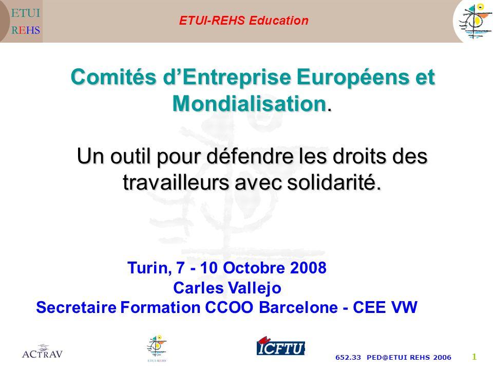 ETUI-REHS Education 652.33 PED@ETUI REHS 2006 1 Turin, 7 - 10 Octobre 2008 Carles Vallejo Secretaire Formation CCOO Barcelone - CEE VW Comités dEntreprise Européens et Mondialisation.