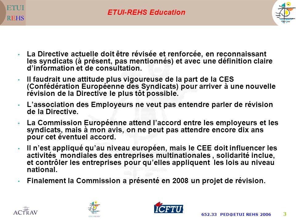 ETUI-REHS Education 652.33 PED@ETUI REHS 2006 3 La Directive actuelle doit être révisée et renforcée, en reconnaissant les syndicats (à présent, pas mentionnés) et avec une définition claire dinformation et de consultation.