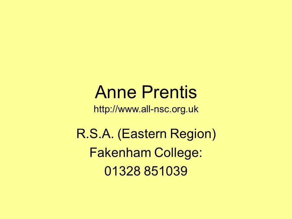 Anne Prentis R.S.A. (Eastern Region) Fakenham College: 01328 851039 http://www.all-nsc.org.uk