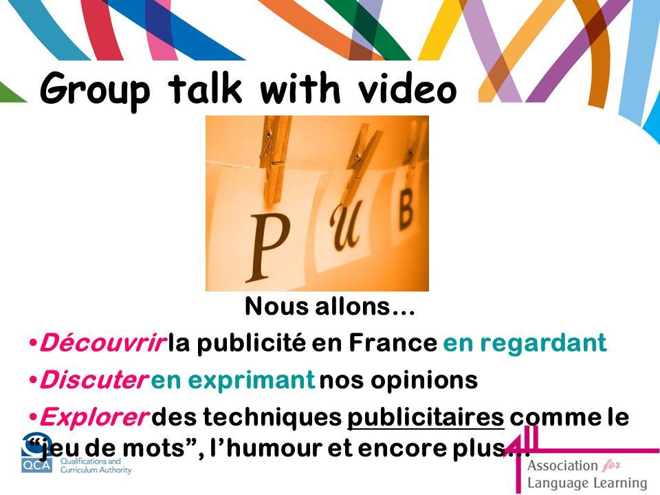 Nous allons… Découvrir la publicité en France en regardant Discuter en exprimant nos opinions Explorer des techniques publicitaires comme le jeu de mots, lhumour et encore plus… Group talk with video