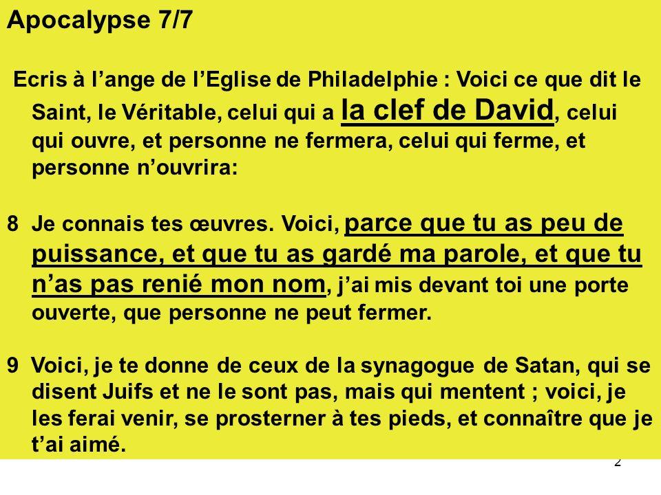 2 Apocalypse 7/7 Ecris à lange de lEglise de Philadelphie : Voici ce que dit le Saint, le Véritable, celui qui a la clef de David, celui qui ouvre, et