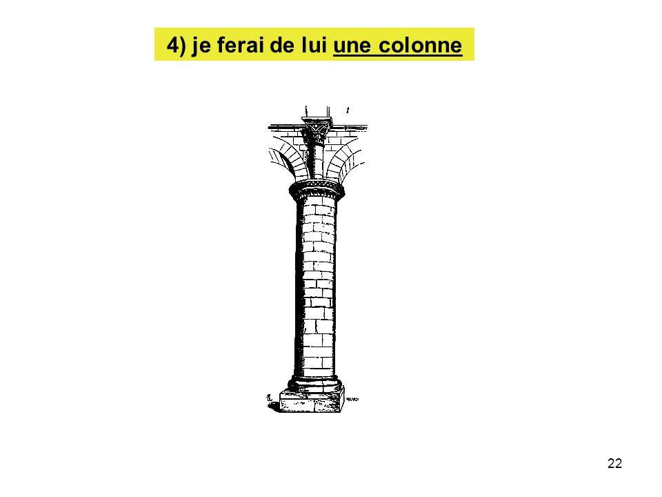 23 une colonne sert à quelque chose de noble, à construire le temple de Dieu, sa maison, LEGLISE !