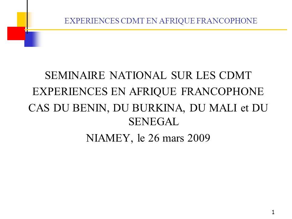 1 EXPERIENCES CDMT EN AFRIQUE FRANCOPHONE SEMINAIRE NATIONAL SUR LES CDMT EXPERIENCES EN AFRIQUE FRANCOPHONE CAS DU BENIN, DU BURKINA, DU MALI et DU SENEGAL NIAMEY, le 26 mars 2009