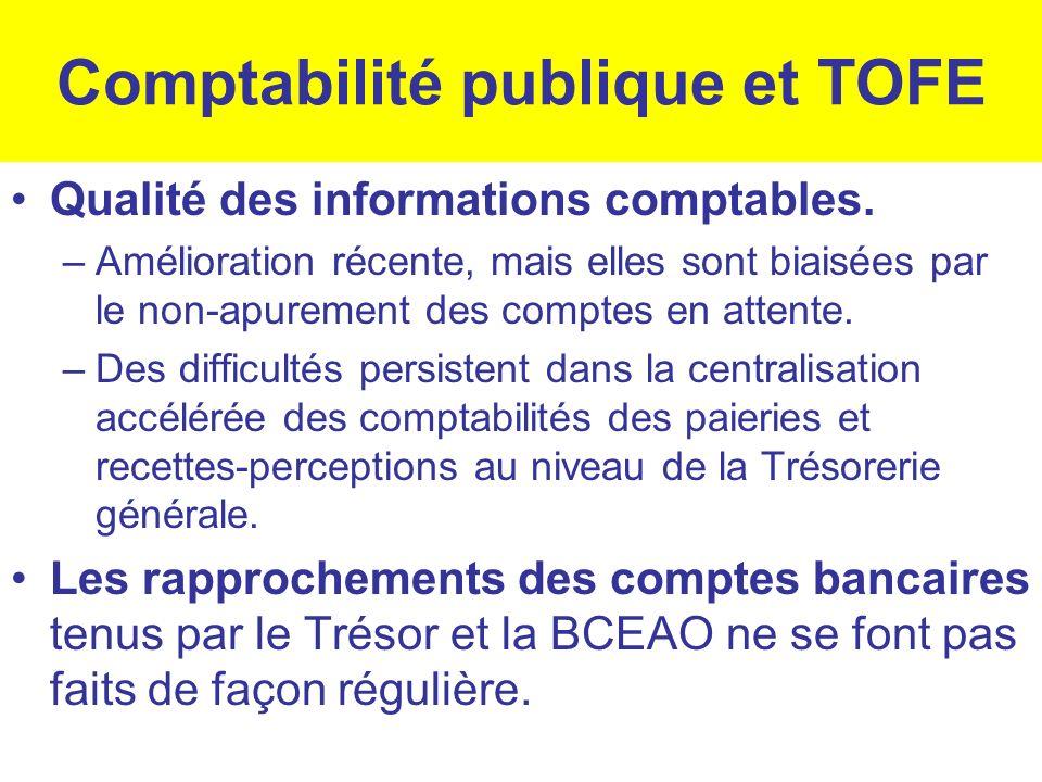 Comptabilité publique et TOFE Qualité des informations comptables. –Amélioration récente, mais elles sont biaisées par le non-apurement des comptes en