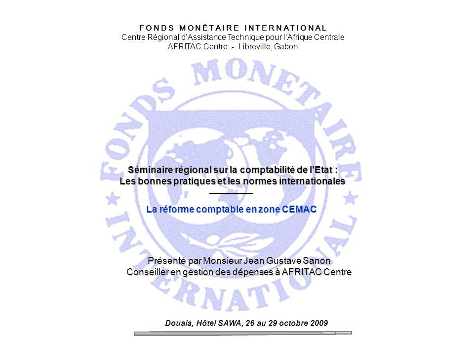 F O N D S M O N É T A I R E I N T E R N A T I O N A L Centre Régional dAssistance Technique pour lAfrique Centrale AFRITAC Centre - Libreville, Gabon