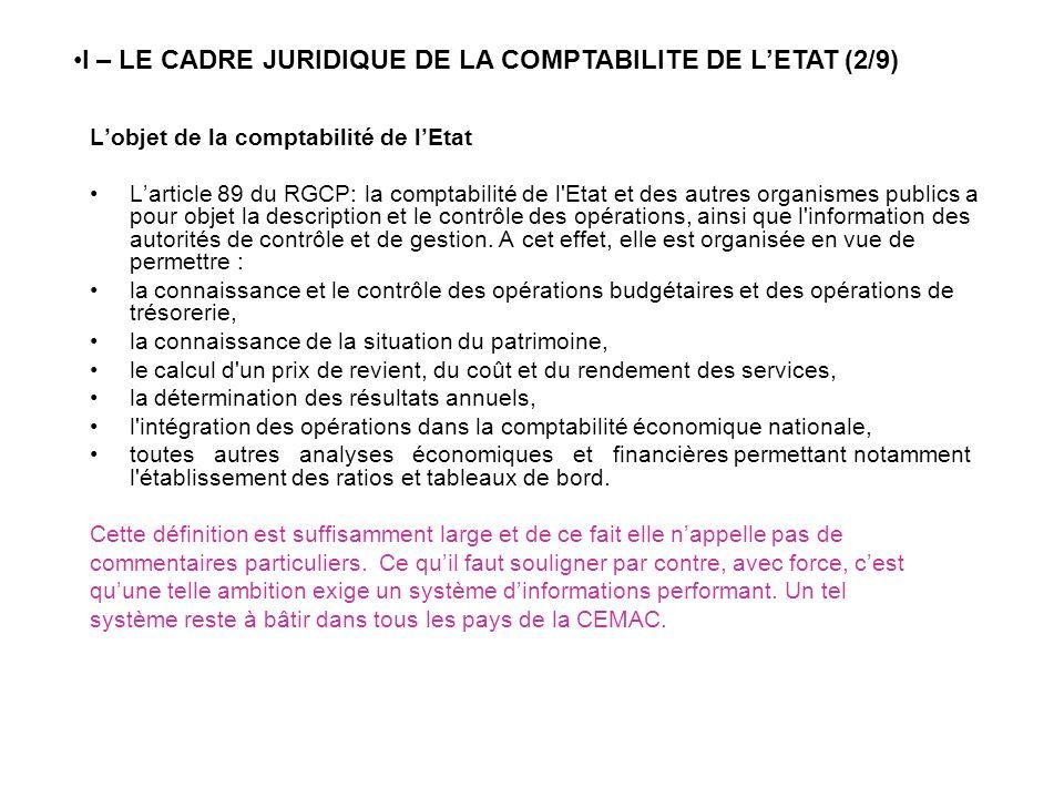 Les règles applicables à la comptabilité de lEtat La comptabilité de lEtat est tenue en partie double (article 6 du PCE/CEMAC) Les règles applicables à la comptabilité générale de lEtat ne se distinguent de celles applicables aux entreprises quen raison des spécificités de son action (art 31 de la LF).