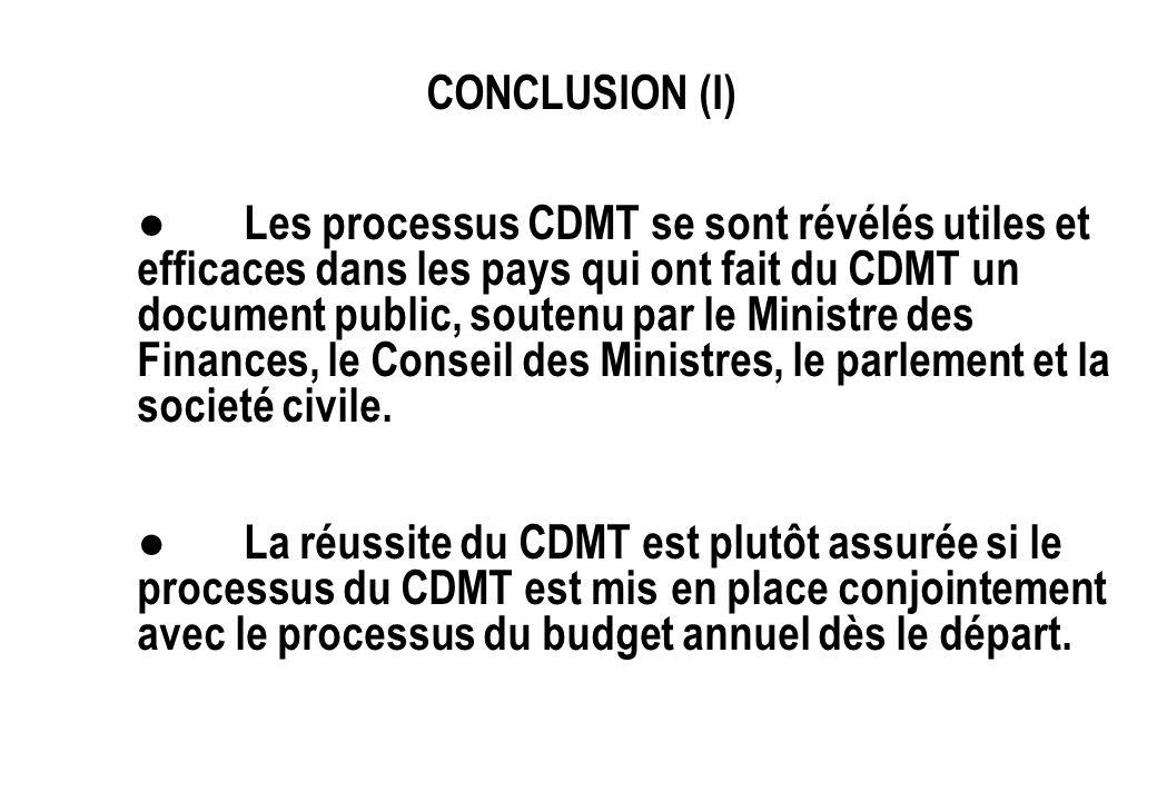 CONCLUSION (I) Les processus CDMT se sont révélés utiles et efficaces dans les pays qui ont fait du CDMT un document public, soutenu par le Ministre d