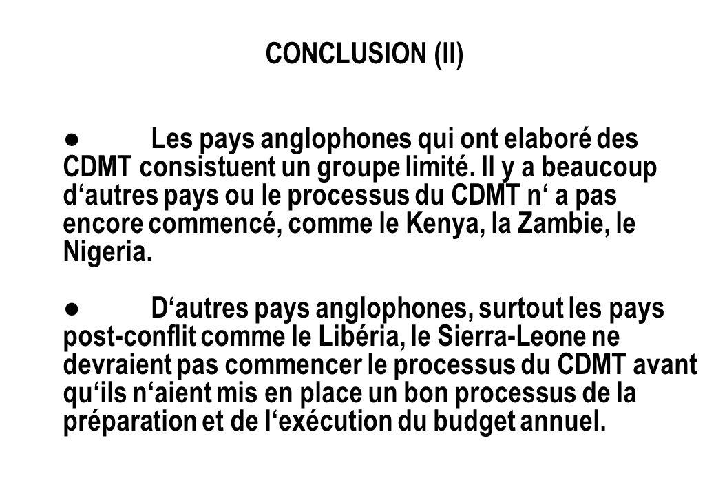CONCLUSION (II) Les pays anglophones qui ont elaboré des CDMT consistuent un groupe limité. Il y a beaucoup dautres pays ou le processus du CDMT n a p