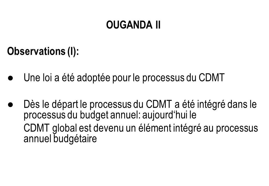 OUGANDA II Observations (I): Une loi a été adoptée pour le processus du CDMT Dès le départ le processus du CDMT a été intégré dans le processus du bud