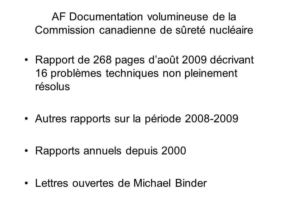 AF Documentation volumineuse de la Commission canadienne de sûreté nucléaire Rapport de 268 pages daoût 2009 décrivant 16 problèmes techniques non pleinement résolus Autres rapports sur la période 2008-2009 Rapports annuels depuis 2000 Lettres ouvertes de Michael Binder