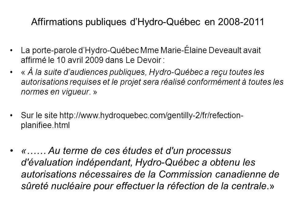 Affirmations publiques dHydro-Québec en 2008-2011 La porte-parole dHydro-Québec Mme Marie-Élaine Deveault avait affirmé le 10 avril 2009 dans Le Devoir : « À la suite daudiences publiques, Hydro-Québec a reçu toutes les autorisations requises et le projet sera réalisé conformément à toutes les normes en vigueur.