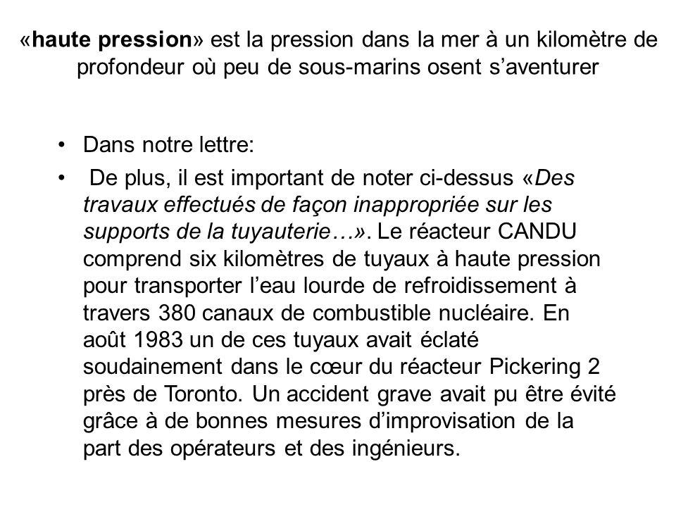 «haute pression» est la pression dans la mer à un kilomètre de profondeur où peu de sous-marins osent saventurer Dans notre lettre: De plus, il est important de noter ci-dessus «Des travaux effectués de façon inappropriée sur les supports de la tuyauterie…».