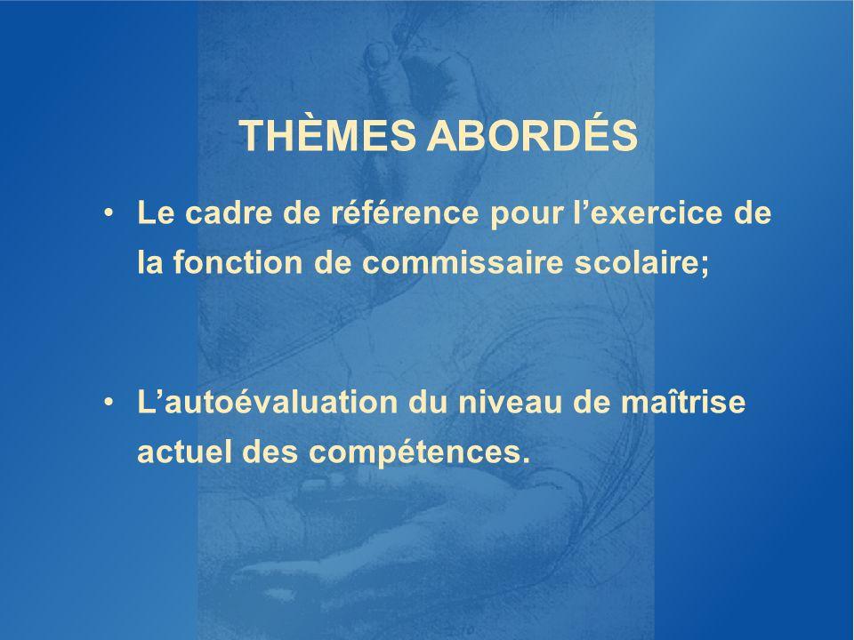 THÈMES ABORDÉS Le cadre de référence pour lexercice de la fonction de commissaire scolaire; Lautoévaluation du niveau de maîtrise actuel des compétenc
