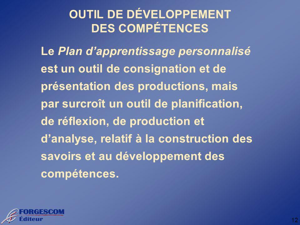 12 Le Plan dapprentissage personnalisé est un outil de consignation et de présentation des productions, mais par surcroît un outil de planification, de réflexion, de production et danalyse, relatif à la construction des savoirs et au développement des compétences.