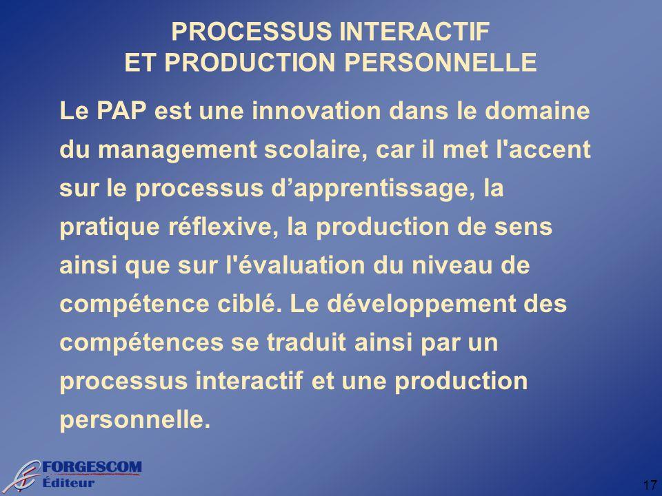 17 Le PAP est une innovation dans le domaine du management scolaire, car il met l accent sur le processus dapprentissage, la pratique réflexive, la production de sens ainsi que sur l évaluation du niveau de compétence ciblé.
