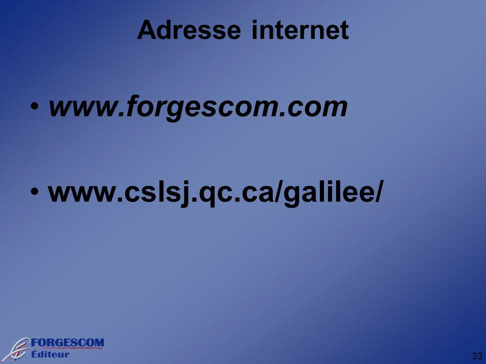 33 Adresse internet www.forgescom.com www.cslsj.qc.ca/galilee/