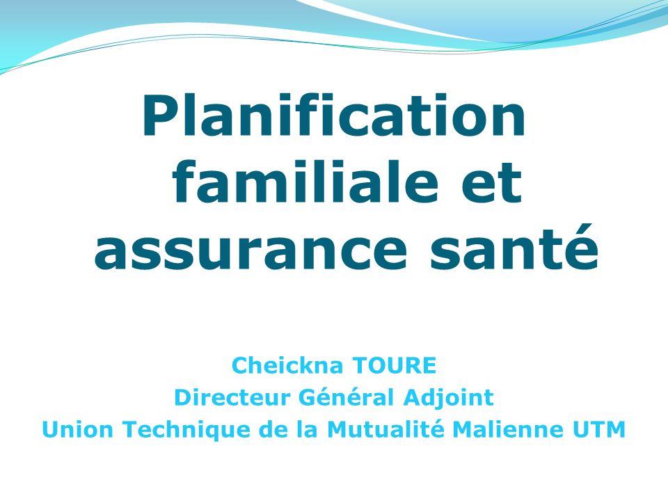 Planification familiale et assurance santé Cheickna TOURE Directeur Général Adjoint Union Technique de la Mutualité Malienne UTM
