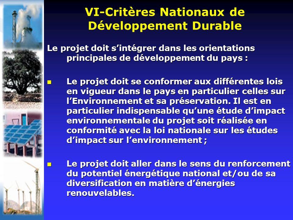 VI-Critères Nationaux de Développement Durable Le projet doit sintégrer dans les orientations principales de développement du pays : Le projet doit se conformer aux différentes lois en vigueur dans le pays en particulier celles sur lEnvironnement et sa préservation.