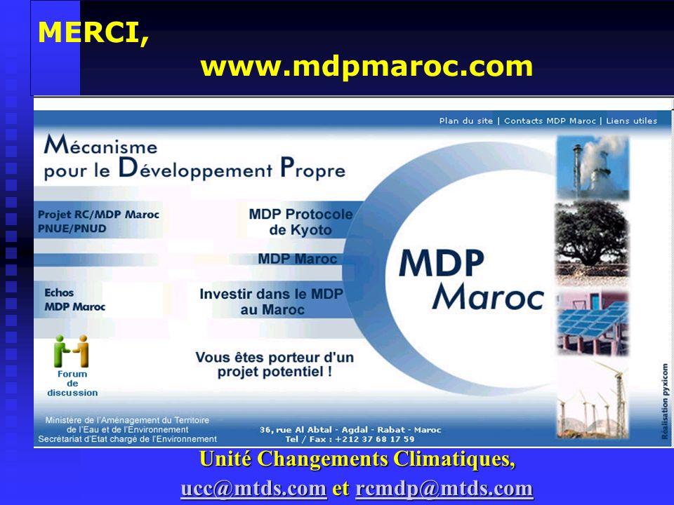 MERCI, www.mdpmaroc.com Unité Changements Climatiques, ucc@mtds.comucc@mtds.com et rcmdp@mtds.com rcmdp@mtds.com ucc@mtds.comrcmdp@mtds.com