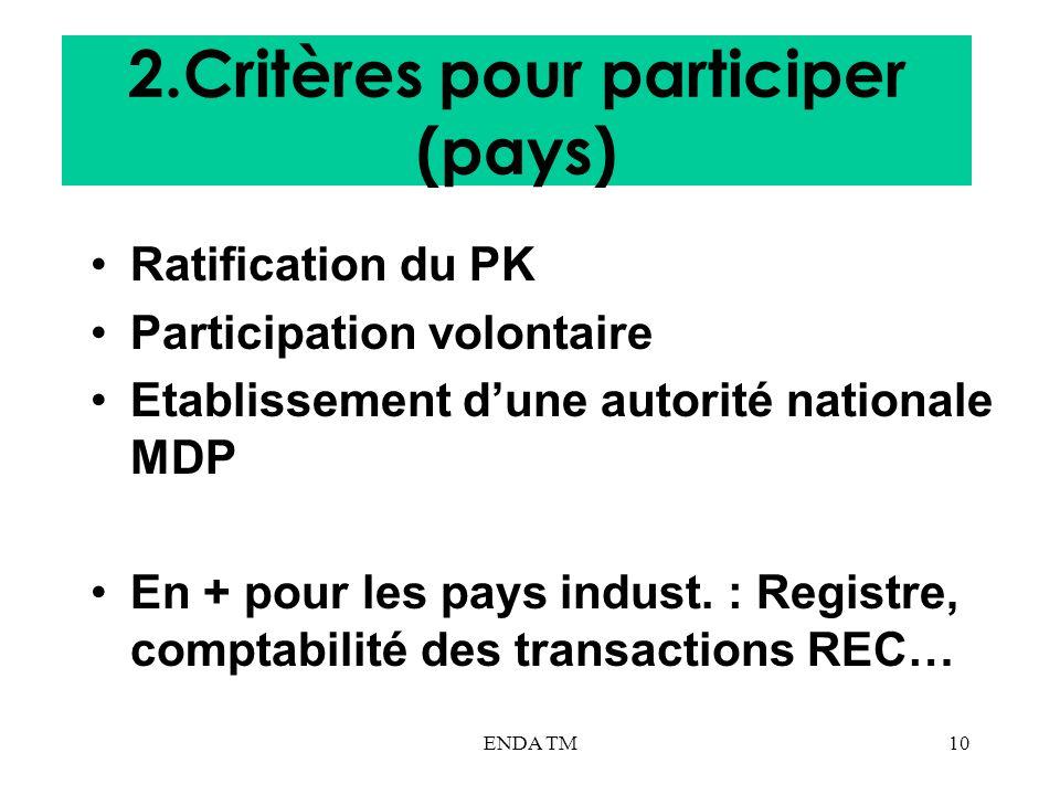 ENDA TM10 2.Critères pour participer (pays) Ratification du PK Participation volontaire Etablissement dune autorité nationale MDP En + pour les pays i