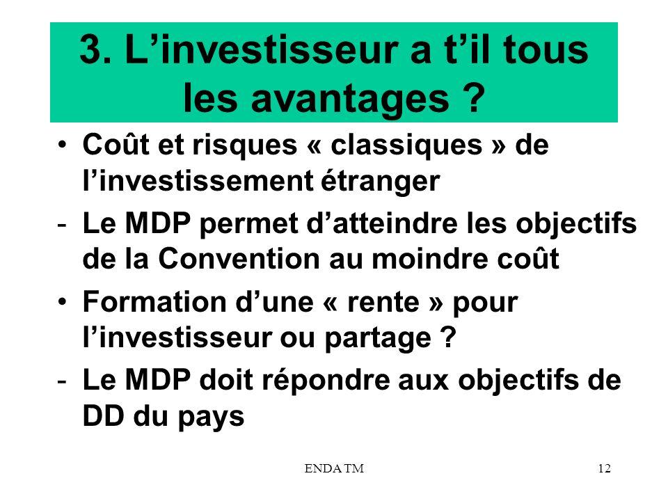 ENDA TM12 3. Linvestisseur a til tous les avantages ? Coût et risques « classiques » de linvestissement étranger -Le MDP permet datteindre les objecti