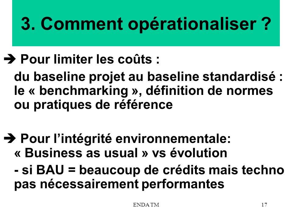 ENDA TM17 3. Comment opérationaliser ? Pour limiter les coûts : du baseline projet au baseline standardisé : le « benchmarking », définition de normes