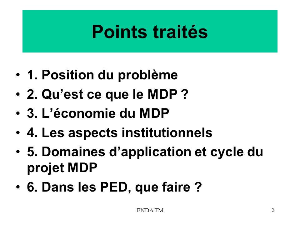 ENDA TM2 Points traités 1. Position du problème 2. Quest ce que le MDP ? 3. Léconomie du MDP 4. Les aspects institutionnels 5. Domaines dapplication e