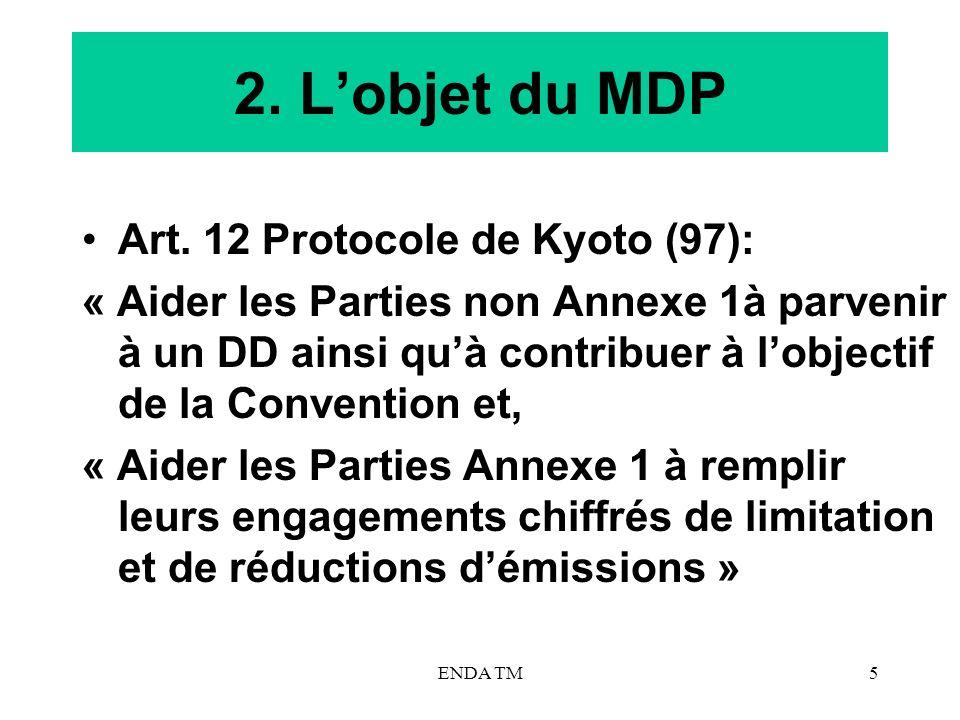 ENDA TM5 2. Lobjet du MDP Art. 12 Protocole de Kyoto (97): « Aider les Parties non Annexe 1à parvenir à un DD ainsi quà contribuer à lobjectif de la C