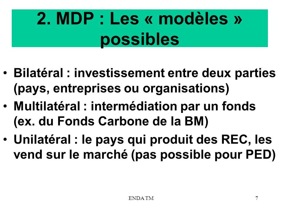 ENDA TM7 2. MDP : Les « modèles » possibles Bilatéral : investissement entre deux parties (pays, entreprises ou organisations) Multilatéral : interméd