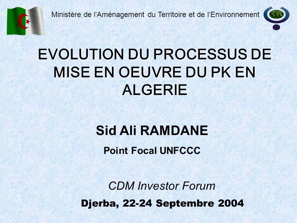 EVOLUTION DU PROCESSUS DE MISE EN OEUVRE DU PK EN ALGERIE Ministère de lAménagement du Territoire et de lEnvironnement CDM Investor Forum Djerba, 22-2