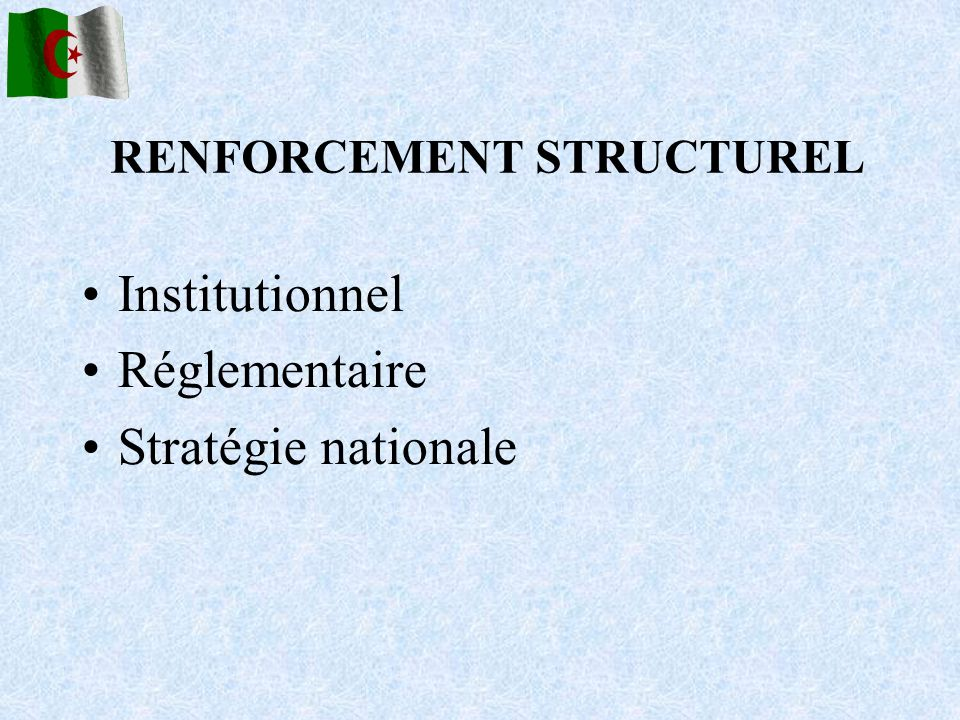 RENFORCEMENT STRUCTUREL Institutionnel Réglementaire Stratégie nationale