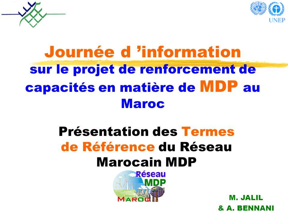 Journée d information sur le projet de renforcement de capacités en matière de MDP au Maroc Présentation des Termes de Référence du Réseau Marocain MDP M.