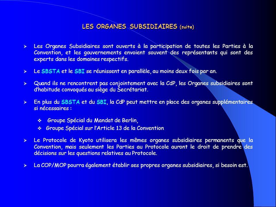 LES ORGANES SUBSIDIAIRES (suite) Les Organes Subsidiaires sont ouverts à la participation de toutes les Parties à la Convention, et les gouvernements