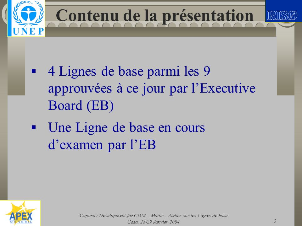 Capacity Development for CDM - Maroc - Atelier sur les Lignes de base Casa, 28-29 Janvier 2004 2 Contenu de la présentation 4 Lignes de base parmi les