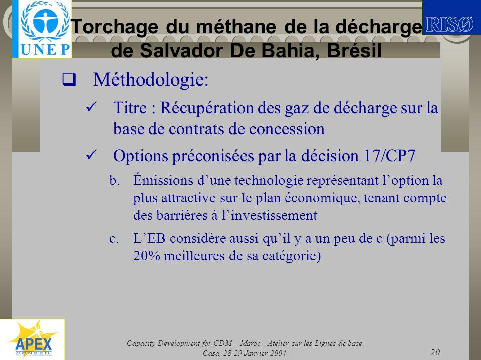 Capacity Development for CDM - Maroc - Atelier sur les Lignes de base Casa, 28-29 Janvier 2004 20 Torchage du méthane de la décharge de Salvador De Ba
