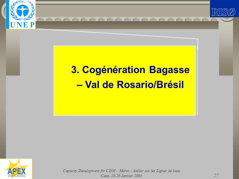 Capacity Development for CDM - Maroc - Atelier sur les Lignes de base Casa, 28-29 Janvier 2004 27 3. Cogénération Bagasse – Val de Rosario/Brésil