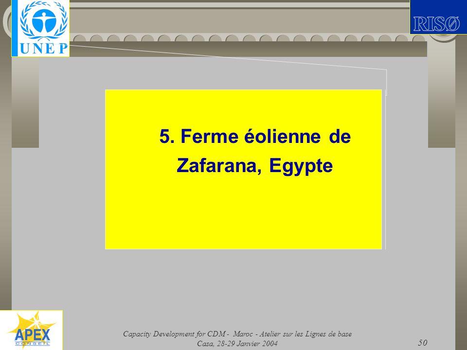Capacity Development for CDM - Maroc - Atelier sur les Lignes de base Casa, 28-29 Janvier 2004 50 5. Ferme éolienne de Zafarana, Egypte