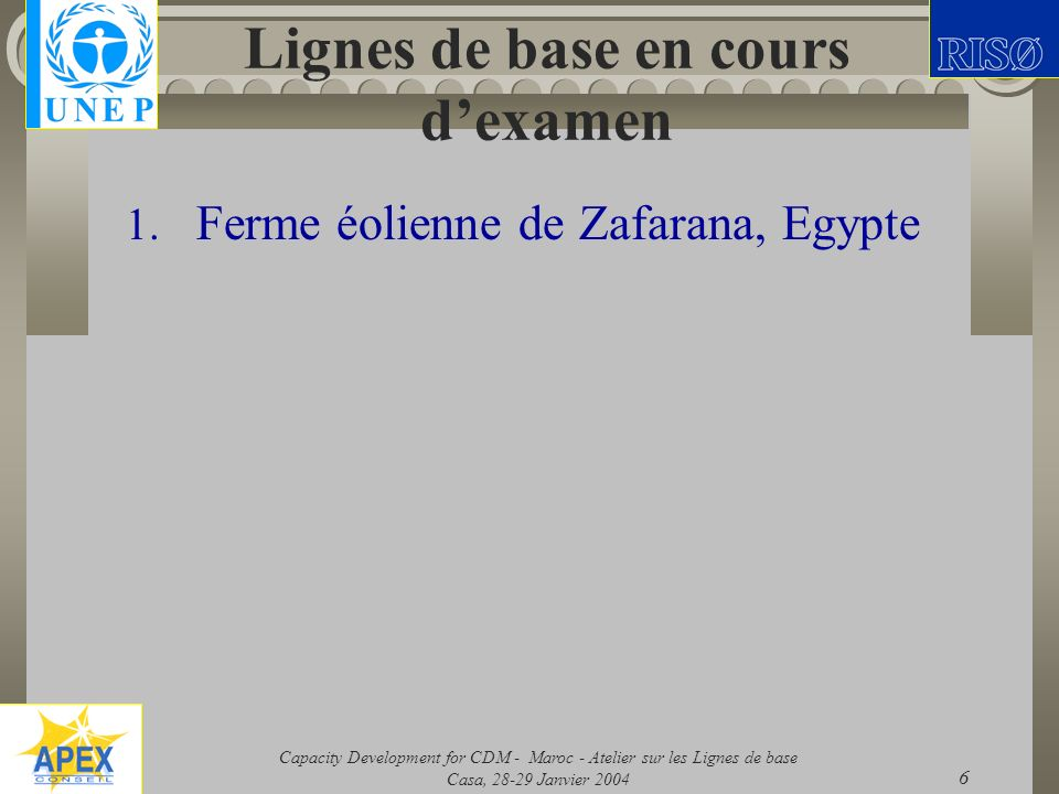 Capacity Development for CDM - Maroc - Atelier sur les Lignes de base Casa, 28-29 Janvier 2004 6 Lignes de base en cours dexamen 1. Ferme éolienne de