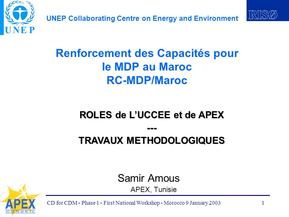 UNEP Collaborating Centre on Energy and Environment CD for CDM - Phase 1 - First National Workshop - Morocco 9 January 20031 Renforcement des Capacité