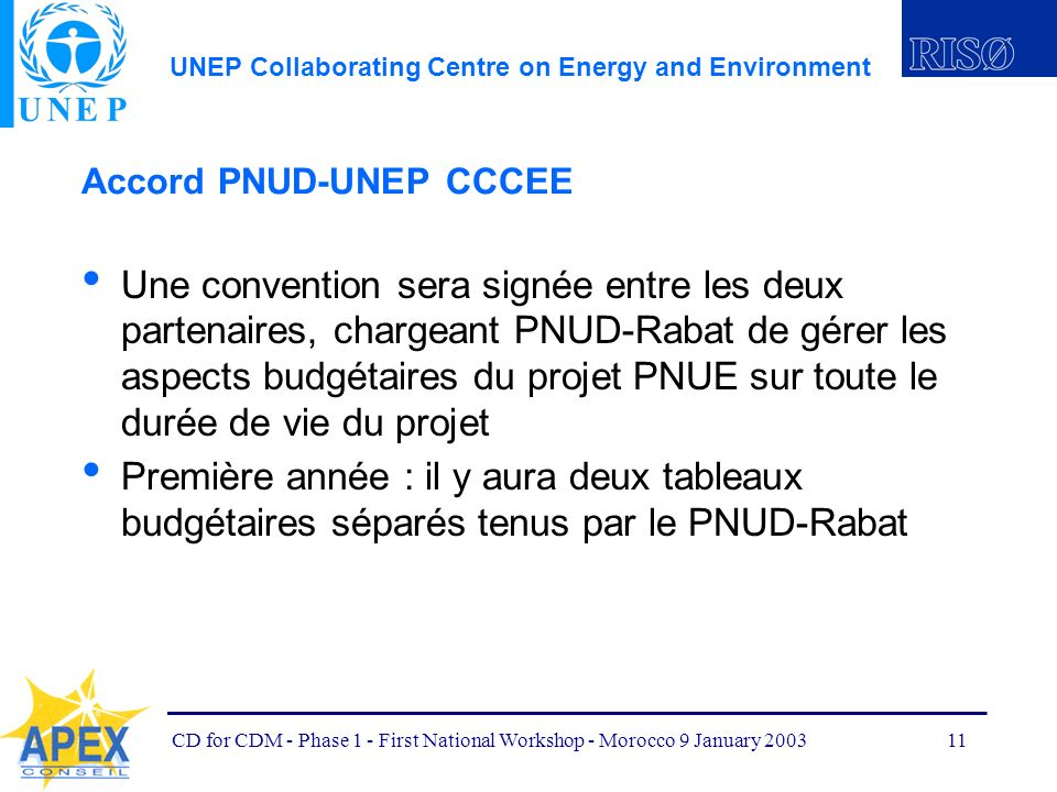 UNEP Collaborating Centre on Energy and Environment CD for CDM - Phase 1 - First National Workshop - Morocco 9 January 200311 Accord PNUD-UNEP CCCEE U