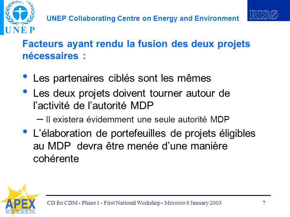 UNEP Collaborating Centre on Energy and Environment CD for CDM - Phase 1 - First National Workshop - Morocco 9 January 20037 Facteurs ayant rendu la f