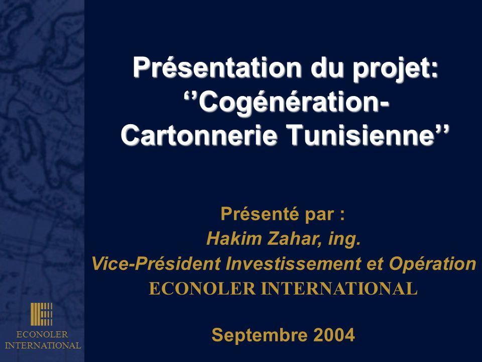 ECONOLER INTERNATIONAL Présentation du projet: Cogénération- Cartonnerie Tunisienne Présenté par : Hakim Zahar, ing. Vice-Président Investissement et