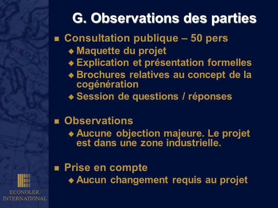 ECONOLER INTERNATIONAL G. Observations des parties n Consultation publique – 50 pers u Maquette du projet u Explication et présentation formelles u Br