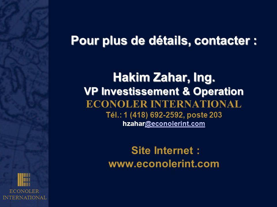 ECONOLER INTERNATIONAL Pour plus de détails, contacter : Hakim Zahar, Ing. VP Investissement & Operation Pour plus de détails, contacter : Hakim Zahar