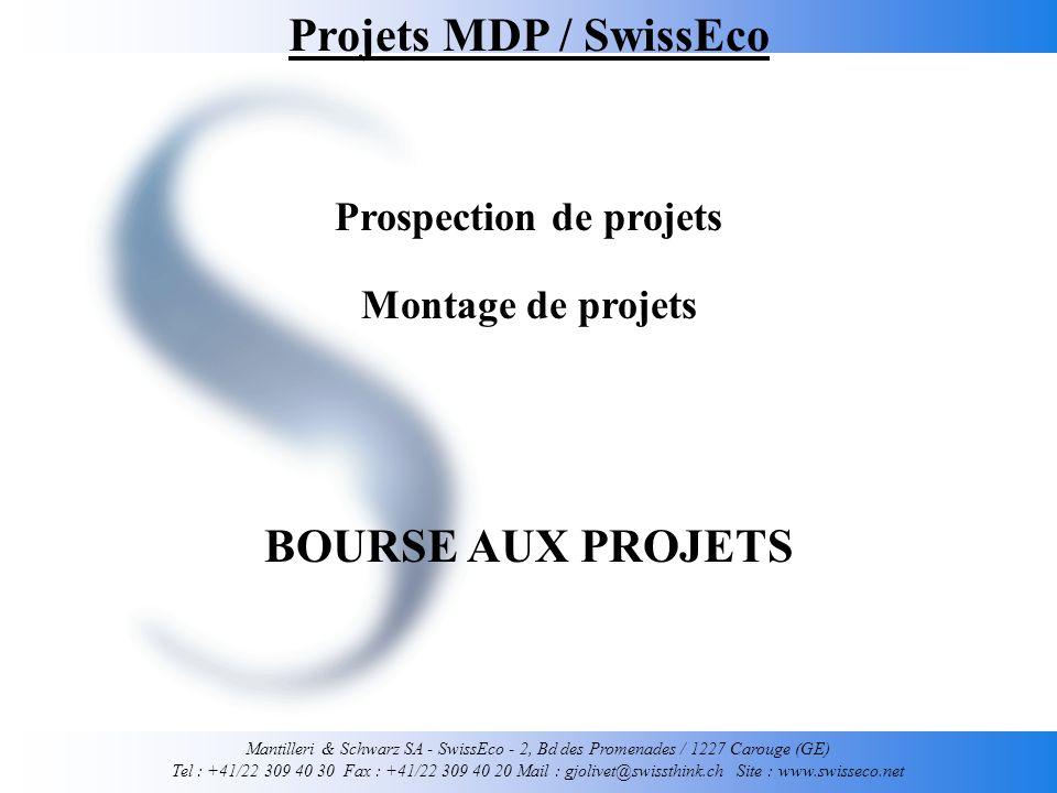 Mantilleri & Schwarz SA - SwissEco - 2, Bd des Promenades / 1227 Carouge (GE) Tel : +41/22 309 40 30 Fax : +41/22 309 40 20 Mail : gjolivet@swissthink.ch Site : www.swisseco.net Projets MDP / SwissEco Montage de projets Prospection de projets BOURSE AUX PROJETS