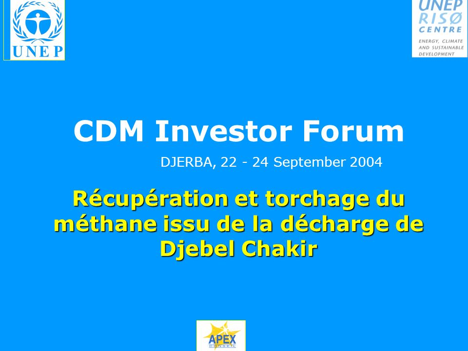 Récupération et torchage du méthane issu de la décharge de Djebel Chakir CDM Investor Forum DJERBA, 22 - 24 September 2004