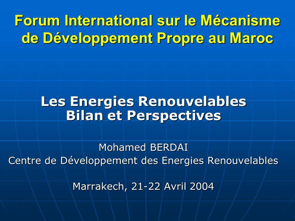 Forum International sur le Mécanisme de Développement Propre au Maroc Les Energies Renouvelables Bilan et Perspectives Mohamed BERDAI Centre de Dévelo